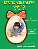 Spring and Easter Crafts for Children: Made from Basic Materials (Arts & Crafts Series for Children, Parents & Teachers)