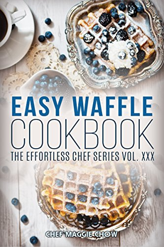 Easy Waffle Cookbook (Waffle Recipes, Waffle Cookbook, Waffles Recipes, Waffle Cooking, Waffles Cookbook 1) by [Maggie Chow, Chef]
