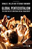 Global Pentecostalism : The New Face of Christian Social Engagement, Miller, Donald E. and Yamamori, Tetsunao, 0520251946