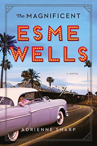 Flamingo Las Vegas - The Magnificent Esme Wells: A Novel