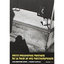 Petite philosophie pratique de la prise de vue photographique