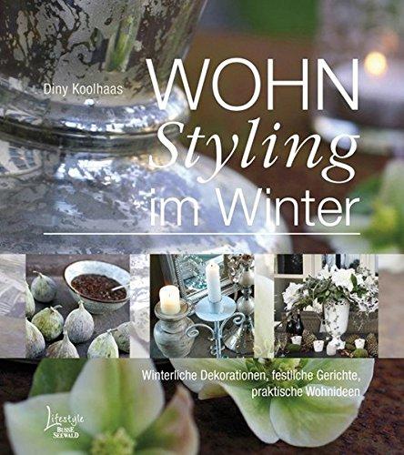 WOHNStyling Im Winter: Winterliche Dekorationen, Festliche Gerichte,  Praktische Wohnideen: 9783512033339: Amazon.com: Books