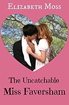 The Uncatchable Miss Faversham (Regency Romance) by [Moss, Elizabeth]