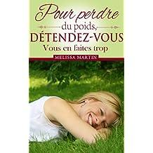 Pour perdre du poids, détendez-vous (French Edition)