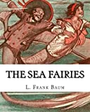 The sea fairies, By  L. Frank Baum and illustrated By John R. Neill: (children's books).John Rea Neill (November 12, 1877 - September 19, 1943) was a ... in the Land of Oz, including L. Frank Baum's