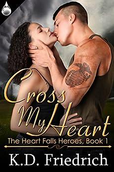 Cross My Heart (The Heart Falls Heroes Book 1) by [Friedrich, K.D.]