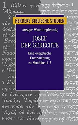 Josef der Gerechte: Eine exegetische Untersuchung zu Mt 1-2 (Herders biblische Studien)