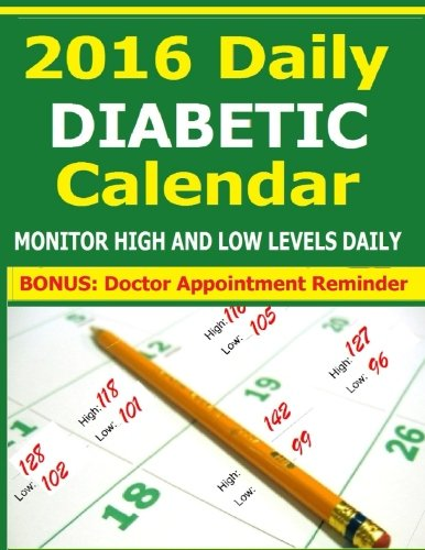 2016 Daily Diabetic Calendar  Keep Track Of Your High And Low Blood Sugar Levels Each Day. Take Results To Doctor. BONUS  Doctor Appointment Reminder