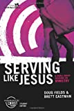 Serving Like Christ, Doug Fields and Brett Eastman, 0310266475