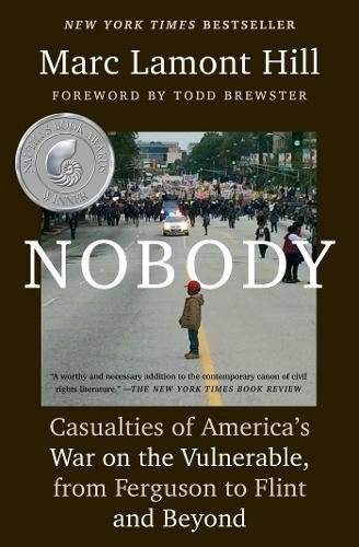 Nobody: Casualties of America's War on the Vulnerable, from Ferguson to Flint and Beyond (Nobody A Story About Overcoming Bullying In Schools)
