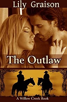The Outlaw (The Willow Creek Series Book 2) by [Graison, Lily]