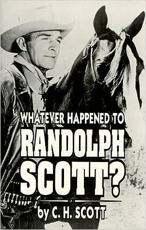 Whatever Happened to Randolph Scott? by C. H. Scott (1994-10-24)