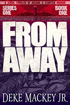 FROM AWAY - Series One, Book One: A Serial Thriller of Arcane and Eldritch Horror by [Mackey Jr., Deke]