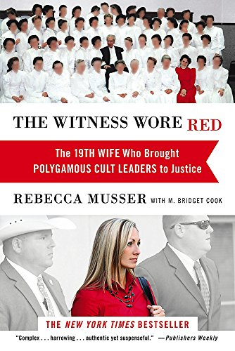 The Witness Wore Red: The 19th Wife Who Brought Polygamous Cult Leaders to Justice (Letter To Son From Mother In Heaven)