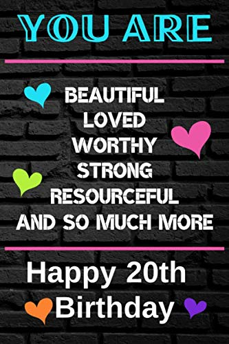 You Are Beautiful Loved Worthy Strong Resourceful Happy 20th Birthday: Cute 20th Birthday Card Quote Journal / Notebook / Diary / Greetings / Appreciation Gift (6 x 9 - 110 Blank Lined Pages)