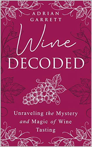 Wine Decoded: Unraveling the Mystery and Magic of Wine Tasting