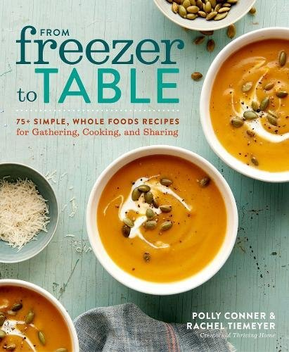 From Freezer to Table: 75+ Simple, Whole Foods Recipes for Gathering, Cooking, and Sharing cover