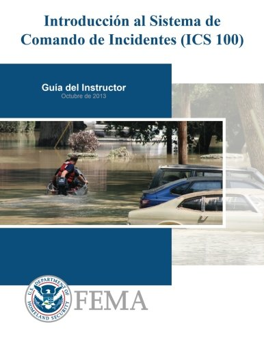 Introduccion al Sistema de  Comando de Incidentes (ICS 100) (Spanish Edition) [Federal Emergency management Agency] (Tapa Blanda)