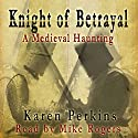 Knight of Betrayal: A Medieval Haunting Audiobook by Karen Perkins Narrated by Mike Rogers