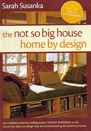 The Not So Big House: Home By Design