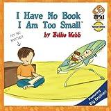 I Have No Book - I Am Too Small, Billie Webb, 1492259829
