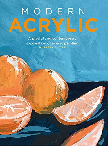Contemporary Acrylic (Modern Acrylic: A contemporary exploration of acrylic painting (Modern Series))