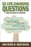 52 Life-Changing Questions from the Book of Mormon, John Hilton and Brad Wilcox, 160907579X