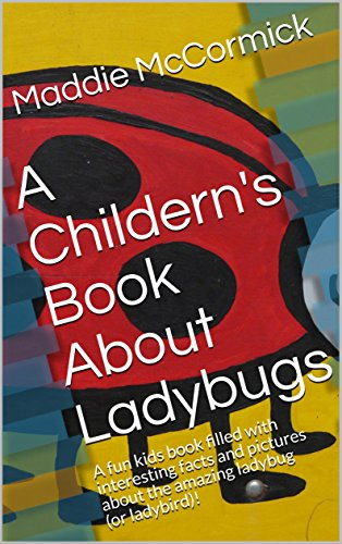 A Childern's Book About Ladybugs: A fun kids book filled with interesting facts and pictures about the amazing ladybug (or (Halloween 2017 Fact)