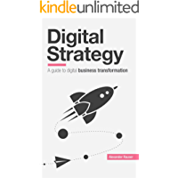 Digital Strategy: A Guide to Digital Business Transformation (English Edition)