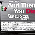 Aurelio Zen: And Then You Die Audiobook by Michael Dibdin Narrated by Cameron Stewart