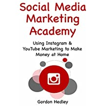 Social Media Marketing Academy: Using Instagram & YouTube Marketing to Make Money at Home