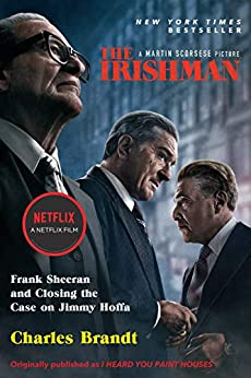 The Irishman (Movie Tie-In): Frank Sheeran and Closing the Case on Jimmy Hoffa by [Brandt, Charles]