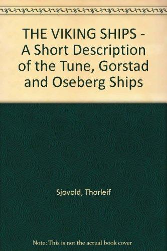 THE VIKING SHIPS - A Short Description of the Tune, Gorstad and Oseberg Ships