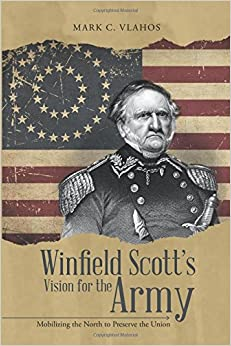Book Winfield Scott's Vision for the Army: Mobilizing the North to Preserve the Union