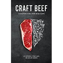Craft Beef: A Revolution of Small Farms and Big Flavors