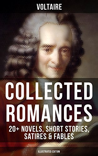 Download for free Voltaire: Collected Romances: 20+ Novels, Short Stories, Satires & Fables: Candide, Zadig, The Huron, Plato's Dream, Micromegas, ... Faith and Fable, The Study of Nature…