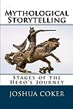 Mythological Storytelling: Stages of the Hero's Journey (The Modern Monomyth) (Volume 1)