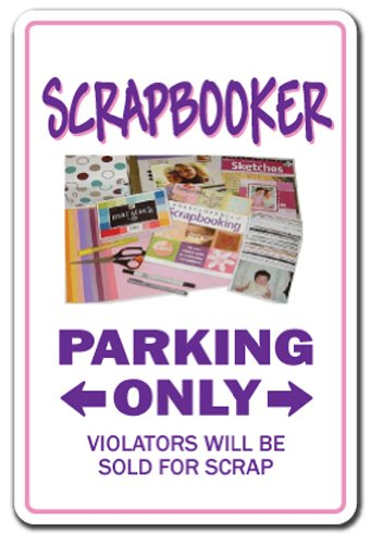 Funny Aluminum Sign Scrapbooker Parking Only
