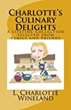 img - for Charlotte's Culinary Delights: A Lifetime Collection Selected from Family and Friends book / textbook / text book