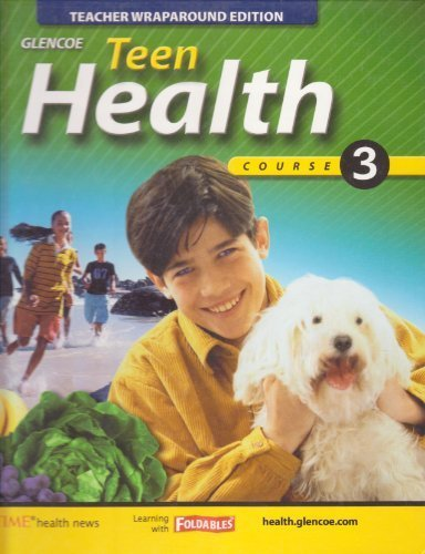 Glencoe Teen Health Course 3 Hardback Teacher Wraparound Edition (Glencoe Teen Health, course 3)