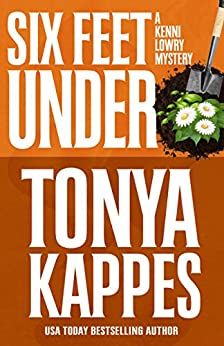 Six Feet Under (A Kenni Lowry Mystery Book 4) by [Kappes, Tonya]
