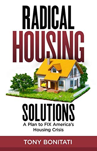 Radical Solution - Radical Housing Solutions: A Plan to FIX America's Housing Crisis