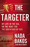 img - for The Targeter: My Life in the CIA, on the Hunt for the Godfather of ISIS book / textbook / text book