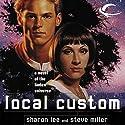 Local Custom: Liaden Universe Space Regencies, Book 1 Audiobook by Sharon Lee, Steve Miller Narrated by Bernadette Dunne