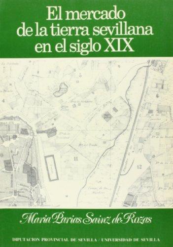 El mercado de la tierra sevillana en el siglo XIX (Publicaciones de la Excma. Diputación Provincial de Sevilla) (Spanish Edition)