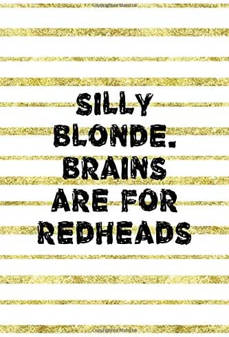 Silly Blonde. Brains Are For Redheads: Notebook Journal Composition Blank Lined Diary Notepad 120 Pages Paperback Golden Texture Ginger