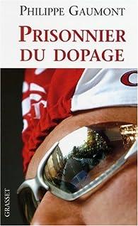 Prisonnier du dopage par Philippe Gaumont