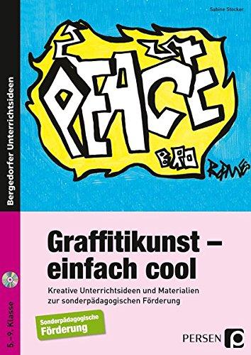 Graffitikunst - einfach cool: Kreative Unterrichtsideen und Materialien zur sonderpädagogischen Förderung (5. bis 9. Klasse)