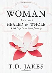 Woman Thou Art Healed and Whole: Experience Freedom From the Pain of Your Past: A 90 Day Devotional Journey