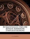 Betrachtungen Über Die Jüngste Bayerische Strafgesetzgebung, C. a. Zenetti and C. A. Zenetti, 1149172932